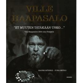 """Ville Haapasalo """"Et muuten tätäkääm usko..."""", Kauko Röyhkä - Juha Metso"""